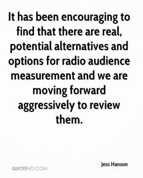 Jess Hanson  - It has been encouraging to find that there are real, potential alternatives and options for radio audience measurement and we are moving forward aggressively to review them.