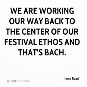 Jesse Read  - We are working our way back to the center of our festival ethos and that's Bach.