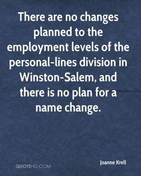 Joanne Krell  - There are no changes planned to the employment levels of the personal-lines division in Winston-Salem, and there is no plan for a name change.