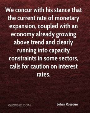 Johan Rossouw  - We concur with his stance that the current rate of monetary expansion, coupled with an economy already growing above trend and clearly running into capacity constraints in some sectors, calls for caution on interest rates.