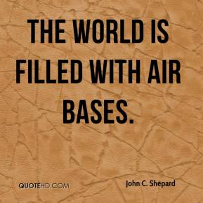 John C. Shepard - The world is filled with air bases.