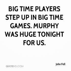 John Fell  - Big time players step up in big time games. Murphy was huge tonight for us.
