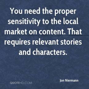 Jon Niermann  - You need the proper sensitivity to the local market on content. That requires relevant stories and characters.