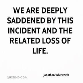 Jonathan Whitworth  - We are deeply saddened by this incident and the related loss of life.