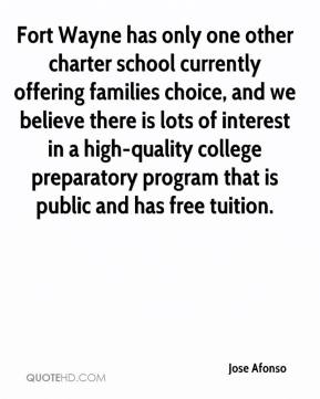 Jose Afonso  - Fort Wayne has only one other charter school currently offering families choice, and we believe there is lots of interest in a high-quality college preparatory program that is public and has free tuition.