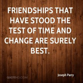 Friendships that have stood the test of time and change are surely best.