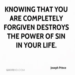 Joseph Prince - Knowing that you are completely forgiven destroys the power of sin in your life.
