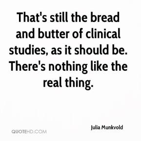 Julia Munkvold  - That's still the bread and butter of clinical studies, as it should be. There's nothing like the real thing.