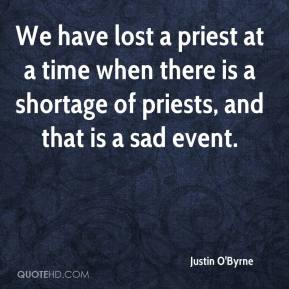 Justin O'Byrne  - We have lost a priest at a time when there is a shortage of priests, and that is a sad event.