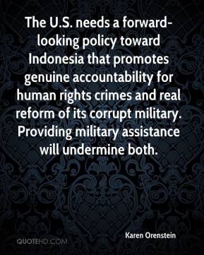 Karen Orenstein  - The U.S. needs a forward-looking policy toward Indonesia that promotes genuine accountability for human rights crimes and real reform of its corrupt military. Providing military assistance will undermine both.