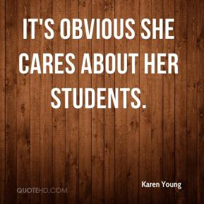 Karen Young  - It's obvious she cares about her students.