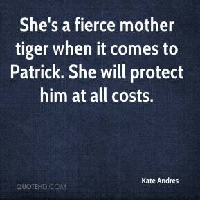 Kate Andres  - She's a fierce mother tiger when it comes to Patrick. She will protect him at all costs.