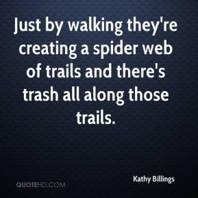 Kathy Billings  - Just by walking they're creating a spider web of trails and there's trash all along those trails.