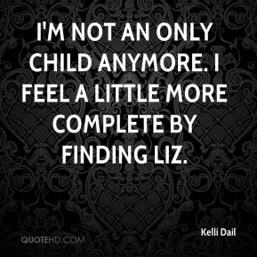 Kelli Dail  - I'm not an only child anymore. I feel a little more complete by finding Liz.