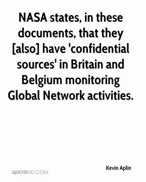 Kevin Aplin  - NASA states, in these documents, that they [also] have 'confidential sources' in Britain and Belgium monitoring Global Network activities.