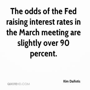 The odds of the Fed raising interest rates in the March meeting are slightly over 90 percent.