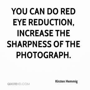 Kirsten Hemmig  - You can do red eye reduction, increase the sharpness of the photograph.