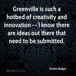 Kristen Badger  - Greenville is such a hotbed of creativity and innovation -- I know there are ideas out there that need to be submitted.