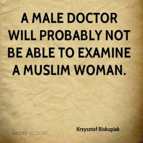 Krzysztof Biskupiak  - A male doctor will probably not be able to examine a Muslim woman.