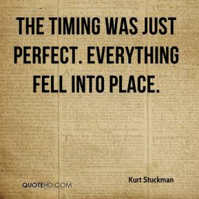 Kurt Stuckman  - The timing was just perfect. Everything fell into place.