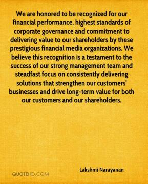 Lakshmi Narayanan  - We are honored to be recognized for our financial performance, highest standards of corporate governance and commitment to delivering value to our shareholders by these prestigious financial media organizations. We believe this recognition is a testament to the success of our strong management team and steadfast focus on consistently delivering solutions that strengthen our customers' businesses and drive long-term value for both our customers and our shareholders.