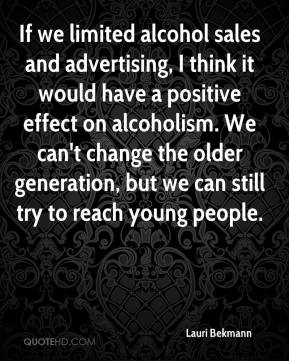 Lauri Bekmann  - If we limited alcohol sales and advertising, I think it would have a positive effect on alcoholism. We can't change the older generation, but we can still try to reach young people.