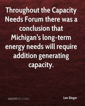 Len Singer  - Throughout the Capacity Needs Forum there was a conclusion that Michigan's long-term energy needs will require addition generating capacity.