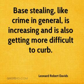 Leonard Robert Davids - Base stealing, like crime in general, is increasing and is also getting more difficult to curb.
