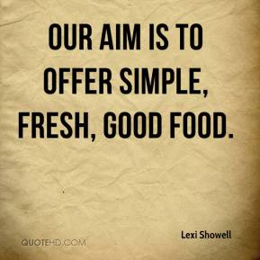Lexi Showell  - Our aim is to offer simple, fresh, good food.