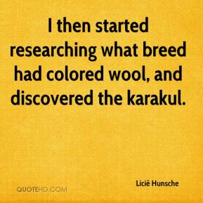 Liciê Hunsche  - I then started researching what breed had colored wool, and discovered the karakul.