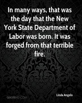 Linda Angelo  - In many ways, that was the day that the New York State Department of Labor was born. It was forged from that terrible fire.