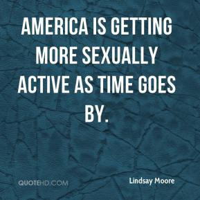 Lindsay Moore  - America is getting more sexually active as time goes by.