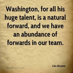 Lito Alvarez  - Washington, for all his huge talent, is a natural forward, and we have an abundance of forwards in our team.