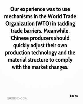 Liu Xu  - Our experience was to use mechanisms in the World Trade Organization (WTO) in tackling trade barriers. Meanwhile, Chinese producers should quickly adjust their own production technology and the material structure to comply with the market changes.