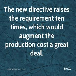 Liu Xu  - The new directive raises the requirement ten times, which would augment the production cost a great deal.