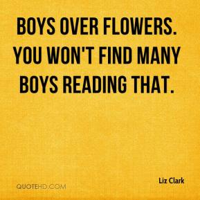 Liz Clark  - Boys Over Flowers. You won't find many boys reading that.