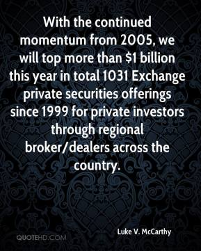 Luke V. McCarthy  - With the continued momentum from 2005, we will top more than $1 billion this year in total 1031 Exchange private securities offerings since 1999 for private investors through regional broker/dealers across the country.