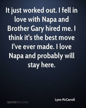Lynn McCarroll  - It just worked out. I fell in love with Napa and Brother Gary hired me. I think it's the best move I've ever made. I love Napa and probably will stay here.