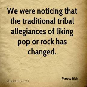 Marcus Rich  - We were noticing that the traditional tribal allegiances of liking pop or rock has changed.