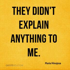 Maria Hinojosa  - They didn't explain anything to me.