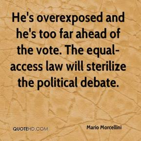 Mario Morcellini  - He's overexposed and he's too far ahead of the vote. The equal-access law will sterilize the political debate.