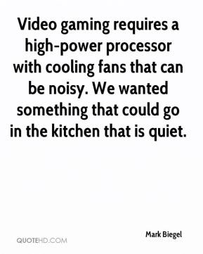 Video gaming requires a high-power processor with cooling fans that can be noisy. We wanted something that could go in the kitchen that is quiet.