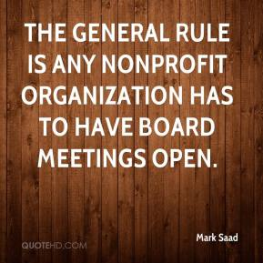 Mark Saad  - The general rule is any nonprofit organization has to have board meetings open.