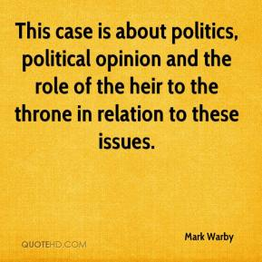Mark Warby  - This case is about politics, political opinion and the role of the heir to the throne in relation to these issues.