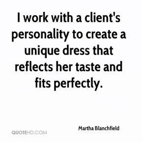 Martha Blanchfield  - I work with a client's personality to create a unique dress that reflects her taste and fits perfectly.