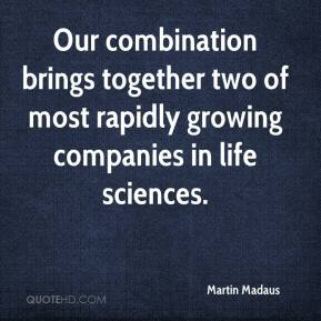 Martin Madaus  - Our combination brings together two of most rapidly growing companies in life sciences.