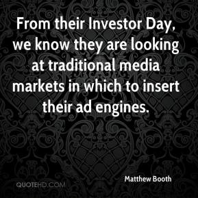 Matthew Booth  - From their Investor Day, we know they are looking at traditional media markets in which to insert their ad engines.