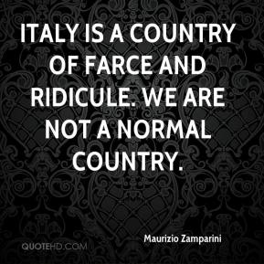 Maurizio Zamparini  - Italy is a country of farce and ridicule. We are not a normal country.
