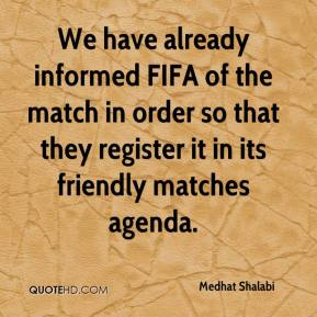 Medhat Shalabi  - We have already informed FIFA of the match in order so that they register it in its friendly matches agenda.