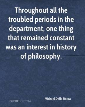 Michael Della Rocca  - Throughout all the troubled periods in the department, one thing that remained constant was an interest in history of philosophy.